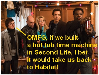 Photo caption: OMFG, if we built a Hot Tub Time Machine in Second Life, I bet it would take us back to Habitat!